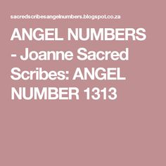 ANGEL NUMBERS  -  Joanne Sacred Scribes: ANGEL NUMBER 1313