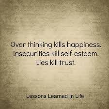 Resultado de imagen para OVERTHINKING KILLS YOUR HAPPINESS INSECURITIES KILLS SELF