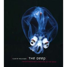 The Deep: The Extraordinary Creatures of the Abyss by Claire Nouvian