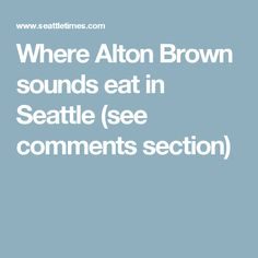Where Alton Brown sounds eat in Seattle (see comments section)
