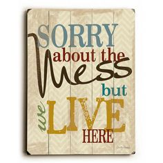 Sorry About The Mess by Artist Misty Diller Wood Sign