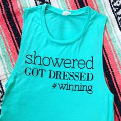 Showered. Got Dressed. #Winning Teal Muscle Tank