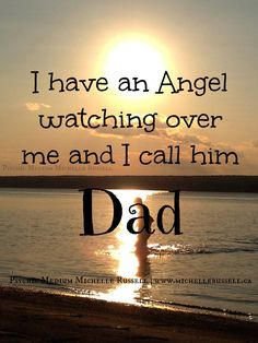 My Dad is my angel, watching over me.