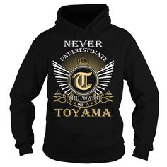 (Tshirt Perfect Choose) Never Underestimate The Power of a TOYAMA Last Name Surname T-Shirt Shirts Today Hoodies, Tee Shirts