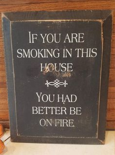 ba3f12818 No Smoking House Sign, If you are smoking in this house, you had better be  on fire, Distressed Wood Quote Sign, Black with White Lettering