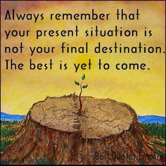 Wherever you find yourself in your life's journey, just remember. your present situation is not your final destination. The best is yet to come! So be Happy! is yet to come. Life Quotes Love, Great Quotes, Quotes To Live By, Awesome Quotes, Daily Quotes, Quotes Quotes, Darling Quotes, Twin Quotes, Quotes Images