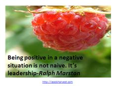 Being positive in a negative situation is not naive. It's leadership-Ralph Marston