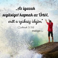 Az igazak segítséget kapnak az Úrtól...Zsolt 37:39, Biblical Quotes, Bible Quotes, Bible Verses, Faith In God, Encouragement Quotes, Christian Quotes, Gods Love, Picture Quotes, Prayers