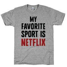 My Favorite Sport Is Netflix #fitness #fashion #workout #gym #style #netflix #movies #lazy #sleep #nap #sports #athlete