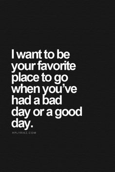 33 Most Sexy Love Quotes with Images of all Time - Relationship Funny - I want to be your favorite place to go when youve had a bad day or a good day. The post 33 Most Sexy Love Quotes with Images of all Time appeared first on Gag Dad. Crazy Quotes, Love Quotes For Him, Cute Quotes, Great Quotes, Quotes To Live By, Funny Quotes, Quotes About Kissing Him, Quotes For Bad Days, My Guy Quotes