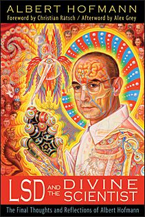 LSD and the Divine Scientist - The Final Thoughts and Reflections of Albert Hofmann