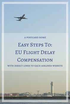 Flight delayed? Make sure you know what you can claim from the airline.  https://apostcardhome.co.uk/2017/05/23/eu-flight-delay-compensation-easy-steps-to-help-you-claim-direct-today-with-direct-links/ | EU Flight Delay Compensation |