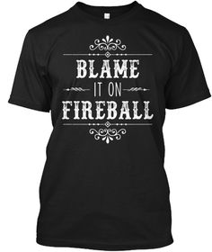 Blame It On Fireball Whiskey Drinking  Black T-Shirt Front