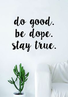 Do Good Be Dope Stay True Quote Wall Decal Sticker Room Art Vinyl Home Decor Inspirational Motivational - green