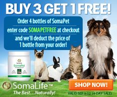 Now's the perfect time to try SomaPet, especially designed to improve the life of your pet. Through 9/12, buy 3 bottles and get 1 free with code SOMAPETFREE at ShopSomaLife.com.