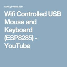 Wifi Controlled USB Mouse and Keyboard (ESP8285) - YouTube