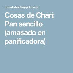 Cosas de Chari: Pan sencillo (amasado en panificadora)