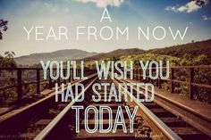 A Year From Now You'll Wish You'd Started Today   RealityToDreams