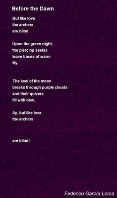 Before The Dawn poem by Federico García Lorca. But like lovethe archersare blind. Witty Quotes, Poetry Quotes, Poems In English, Before The Dawn, Most Beautiful Words, A Writer's Life, Love Poems, Sayings, Ruin