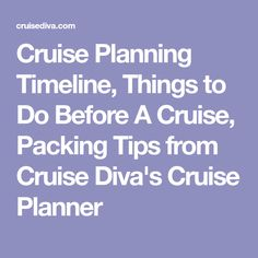Cruise Planning Timeline, Things to Do Before A Cruise, Packing Tips from Cruise Diva's Cruise Planner