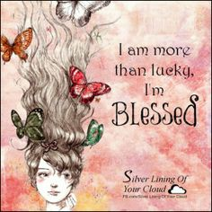I am more than lucky, I'm Blessed. _More fantastic quotes on: https://www.facebook.com/SilverLiningOfYourCloud  _Follow my Quote Blog on: http://silverliningofyourcloud.wordpress.com/