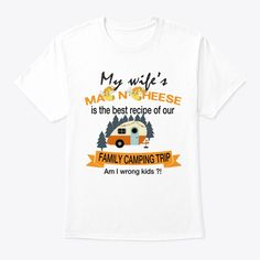 Buy now! My wife's mac n cheese is the best recipe of our family camping trip, am I wrong kids?Funny Family Camping t shirt Canoe Camping, Camping List, Camping Games, Camping Checklist, Camping Activities, Camping Survival, Camping Gear, Survival Skills, Outdoor Camping