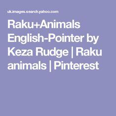 Raku+Animals English-Pointer by Keza Rudge   Raku animals   Pinterest