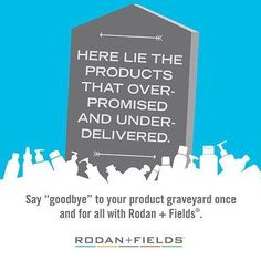 Is your medicine cabinet a product graveyard? Put the products that over promise and under deliver to rest and raise your expectations. Check out Rodan + Fields skincare products! If you aren't happy with the results within 60 days, you can return the products for a full refund!