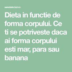 Dieta in functie de forma corpului. Ce ti se potriveste daca ai forma corpului esti mar, para sau banana
