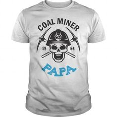 Make this awesome Miner shirt COAL MINER PAPA as a great gift Shirts T-Shirts for Miners