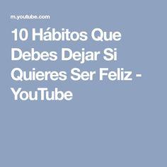 10 Hábitos Que Debes Dejar Si Quieres Ser Feliz - YouTube