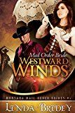 Free Kindle Book -   Mail Order Bride: Westward winds: A Clean Historical Cowboy Romance (Montana Mail Order Brides Book 1)