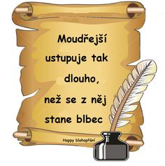 Moudřejší ustupuje tak dlouho, než se z něj stane blbec Quote Citation, Keto Diet For Beginners, Secret Love, Food For Thought, Motto, Quotations, Haha, Jokes, Love You