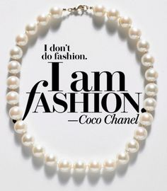 """""""I don't do Fashion. I am Fashion."""" Coco Chanel #words #quote l Join wantering.com"""