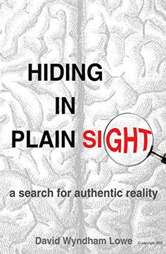 Hiding In Plain Sight: a search for authentic reality by ... https://www.amazon.com/dp/B06XDSC7SS/ref=cm_sw_r_pi_dp_x_bKUVybMGF527D