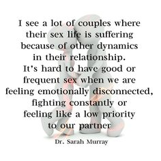 I see a lot of couples where their sex life is suffering because of other dynamics in their relationship. It's hard to have good or frequent sex when we are feeling emotionally disconnected, fighting constantly or feeling like a low priority to our partner. Quote of Dr. Sarah Murray, therapist at Conexus Counselling for FAhionMagazine.com   Conexus Counselling - Compassionately Improving Connections