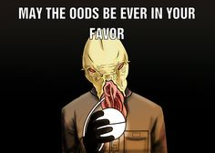 May the Oods be ever in your favor! Hahaha :)