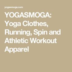YOGASMOGA: Yoga Clothes, Running, Spin and Athletic Workout Apparel