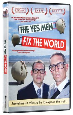 Creative activism at its best - this will make you laugh and get outraged all at once - The Yes Men Fix the World - Andy Bichlbaum, Mike Bonnano and Kurt Engfehr