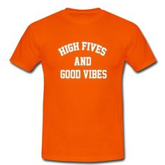 high fives and good vibes tshirt from teeshope.com This t-shirt is Made To Order, one by one printed so we can control the quality.