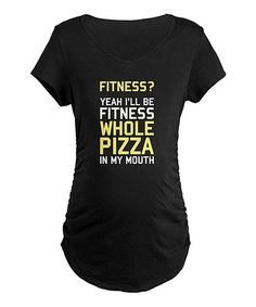 This shirt cracked me up HAHA This is a must have! Loving this Black 'Fitness? Pizza' Maternity Tee - Women & Plus on #zulily! #zulilyfinds