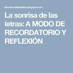 La sonrisa de las letras: A MODO DE RECORDATORIO Y REFLEXIÓN