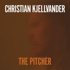 #ChristianKjellvander, The Pitcher.