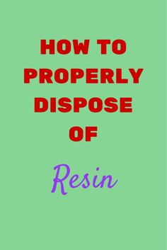 Can you pour your resin down the drain? Throw away resin containers in the trash? Your questions answered.