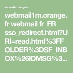 webmail1m.orange.fr webmail fr_FR sso_redirect.html?URI=read.html%3FFOLDER%3DSF_INBOX%26IDMSG%3D9869%26check%3D%26SORTBY%3D1