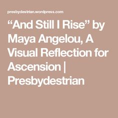 """""""And Still I Rise"""" by Maya Angelou, A Visual Reflection for Ascension 