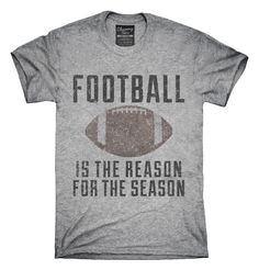 Football Is The Reason For The Season T-Shirts, Hoodies, Tank Tops