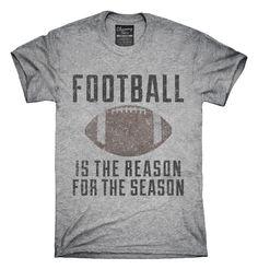 Football Is The Reason For The Season T-Shirts, Hoodies, Tank Tops