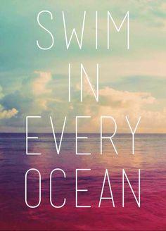 Swim in every ocean.