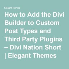 How to Add the Divi Builder to Custom Post Types and Third Party Plugins – Divi Nation Short   Elegant Themes Blog